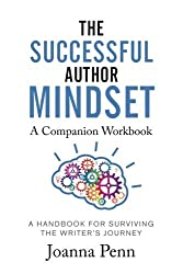The Successful Author Mindset Companion Workbook: A Handbook for Surviving the Writer's Journey by Joanna Penn(2016-06-21)