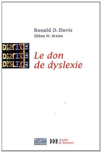 Le don de dyslexie : Et si ceux qui n'arrivent pas aÿ lire etaient en fait tres intelligents: Written by Ronald D. Davis, 2012 Edition, Publisher: Desclee de Brouwer [Paperback]