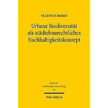 Urbane Biodiversität als städtebaurechtliches Nachhaltigkeitskonzept: Analyse, Umsetzung und Perspektiven (Recht der Nachhaltigen Entwicklung)