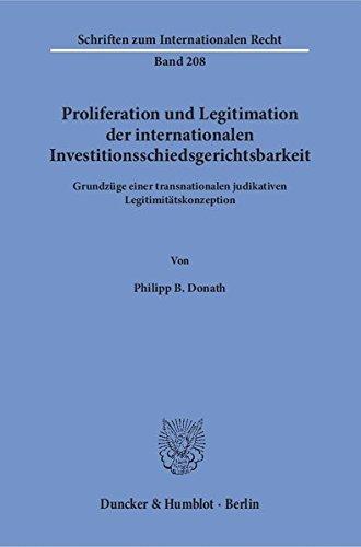 Proliferation und Legitimation der internationalen Investitionsschiedsgerichtsbarkeit.: Grundzüge einer transnationalen judikativen Legitimitätskonzeption. (Schriften zum Internationalen Recht)