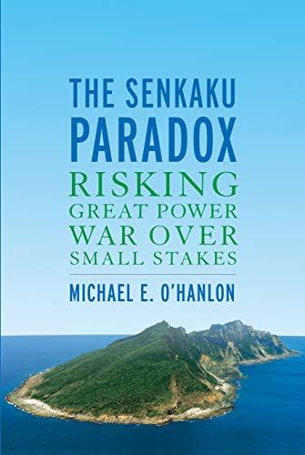 The Senkaku Paradox: Risking Great Power War Over Small Stakes (English Edition)