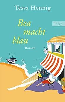 Bea macht blau: Roman von [Hennig, Tessa]