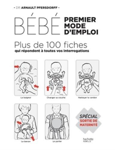 Bébé : premier mode d'emploi: Spécial Sortie de maternité par Arnault Pfersdorff