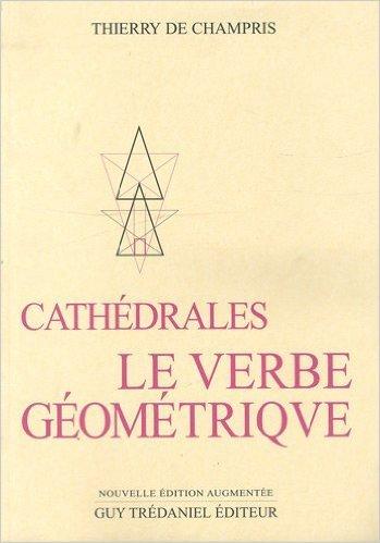 Cathdrales : Le Verbe gomtrique de Thierry de Champris ( 15 novembre 2004 )