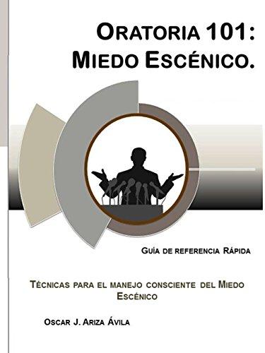 Oratoria 101: Miedo Escénico (Illustrated) (Guías de Referencia Rápida en Oratoria nº 1) por Oscar Jesús Ariza Ávila