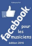 Facebook pour les musiciens: Edition 2016 - mise à jour et complétée