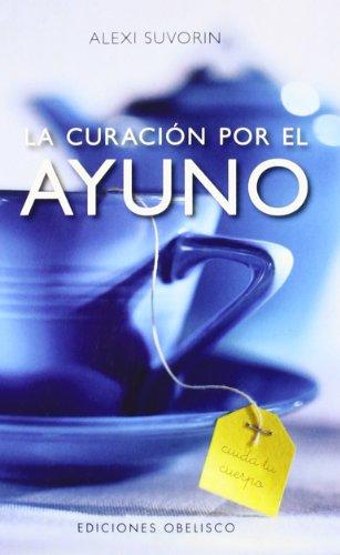 La curación por el ayuno (SALUD Y VIDA NATURAL) por ALEXI SUVORIN
