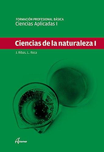 Ciencias Aplicadas I. Ciencias de la naturaleza I (FPB - TRONCALES) por L. Roca J. Ribas