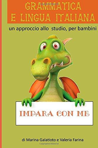 Grammatica e Lingua Italiana 1: un approccio allo studio, per bambini: Volume 1 por Marina Galatioto