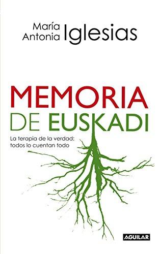 Memoria de Euskadi: La terapia de la verdad: todos lo cuentan todo por María Antonia Iglesias