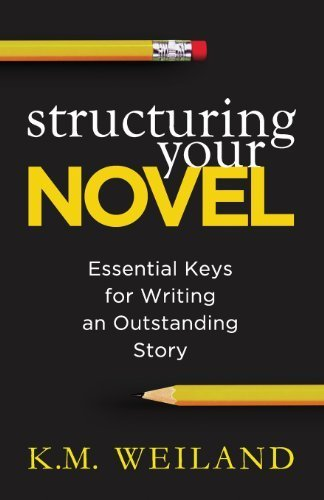 Structuring Your Novel: Essential Keys for Writing an Outstanding Story by Weiland, K. M. (2013) Paperback