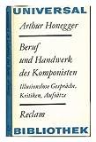 Beruf und Handwerk des Komponisten - Illusionslose Gespräche, Kritiken, Aufsätze - Arthur Honegger