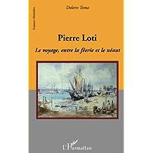 Pierre Loti: Le voyage, entre la féerie et le néant (Espaces littéraires)