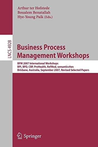 Business Process Management Workshops: BPM 2007 International Workshops, BPI, BPD, CBP, ProHealth, RefMod, Semantics4ws, Brisbane, Australia, ... Notes in Computer Science, Band 4928)