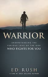 Warrior: Understanding the Furious Love of the God Who Fights for You