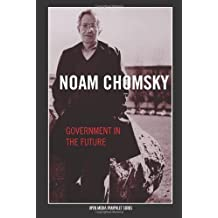 Government in the Future (Open Media Series) by Noam Chomsky (2005-04-05)