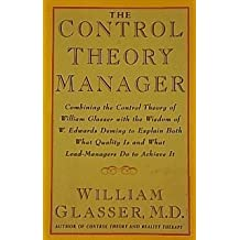 The Control Theory Manager: Combining the Control Theory of William Glasser With the Wisdom of W. Edwards Deming to Explain Both What Quality is and What Lead-Managers Do to Achieve It by William Glasser (1994-01-02)