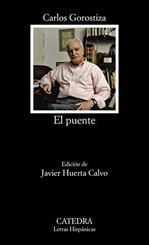 El puente (Letras Hispánicas nº 748) por Carlos Gorostiza
