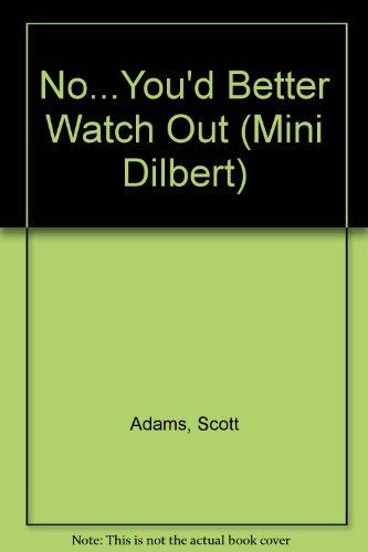 No...You'd Better Watch Out (Mini Dilbert) por Scott Adams