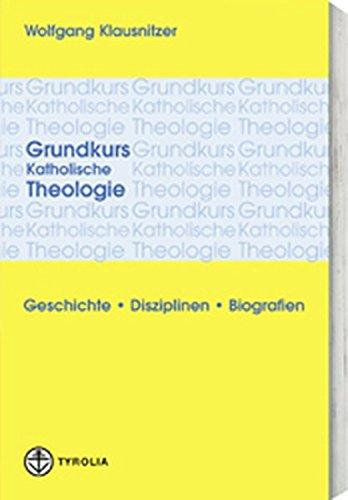 Grundkurs katholische Theologie: Geschichte. Disziplinen. Biografien
