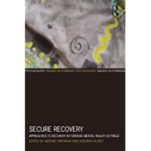 Secure Recovery: Approaches to Recovery in Forensic Mental Health Settings (Issues in Forensic Psychology)