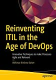 Reinventing ITIL in the Age of DevOps: Innovative Techniques to make Processes Agile and Relevant