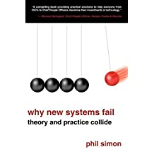 Why New Systems Fail: Theory and Practice Collide by Phil Simon (2009-02-04)