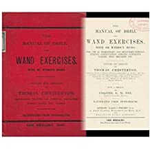 The Manual of Drill and Wand Exercises with or Without Music For Use in Elementary and Secondary Schools, Evening Continuation Schools, Gymnastic Classes, Boys Brigades Etc.