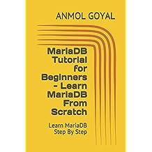 MariaDB Tutorial for Beginners - Learn MariaDB From Scratch: Learn MariaDB Step By Step