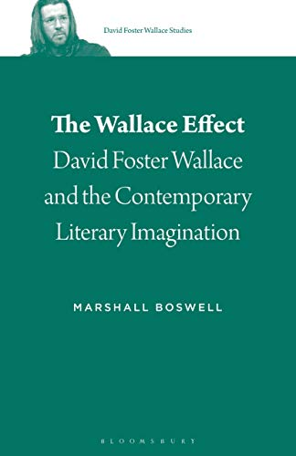 The Wallace Effect: David Foster Wallace and the Contemporary Literary Imagination (David Foster Wallace Studies, Band 2)
