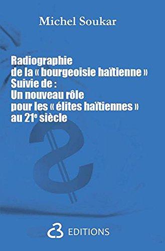 Radiographie de la «bourgeoisie haïtienne» suivie de : Un nouveau rôle pour les «élites  haïtiennes» au 21e siècle