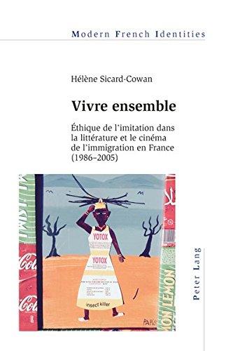 Vivre Ensemble: Ethique de l'LIitation dans la Litterature et le Cinema de l'Immigration en France (1986-2005) (Modern French Identities)
