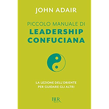 Piccolo Manuale Di Leadership Confuciana: La Lezione Dell'oriente Per Guidare Gli Altri
