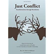 [(Just Conflict : Transformation Through Resolution)] [By (author) Mark Lee Robinson] published on (October, 2009)
