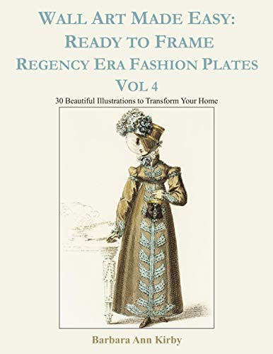 Regency Kostüm - Wall Art Made Easy: Ready to Frame Regency Era Fashion Plates Vol 4: 30 Beautiful Illustrations to Transform Your Home