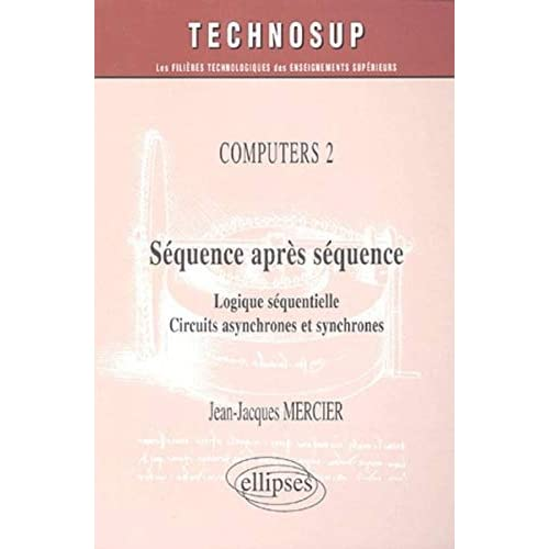 Séquence après séquence : Logique séquentielle, circuits asynchrones et synchrones
