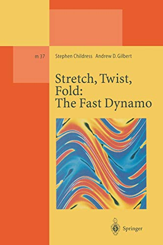 Stretch, Twist, Fold: The Fast Dynamo (Lecture Notes in Physics Monographs, Band 37)
