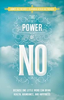 The Power of No: Because One Little Word Can Bring Health, Abundance, and Happiness par [Altucher, James, Azula Altucher, Claudia]
