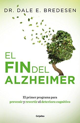 El fin del Alzheimer: El primer programa para prevenir y revertir el deterioro cognitivo