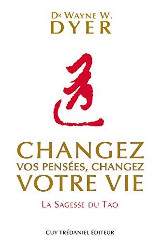 Changez vos pensées, changez votre vie : La sagesse du Tao (French Edition)