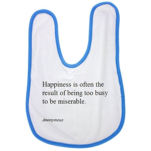 Blue baby bib with Anonymous Happiness is often the result of being too busy to be miserable.