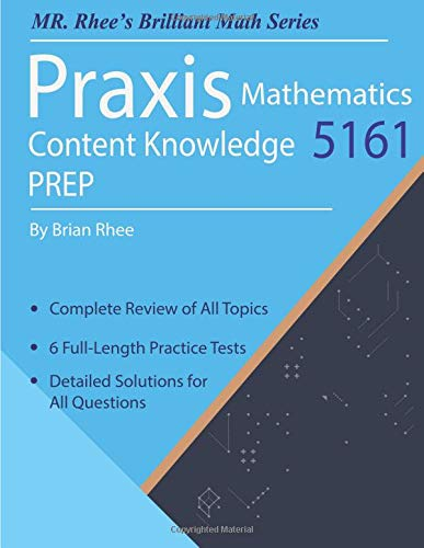 Praxis Mathematics Content Knowledge 5161 Prep: Praxis Math Content Knowledge 5161 Study Guide with 6 Full-length Practice Tests - 5161 Praxis-test