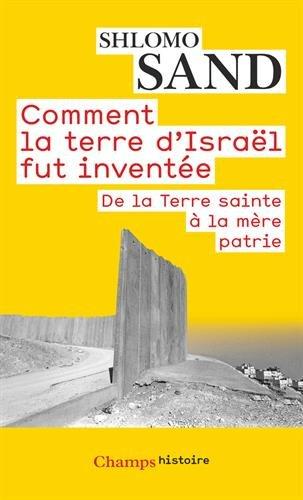 Comment la terre d'Israël fut inventée : De la Terre sainte à la mère patrie