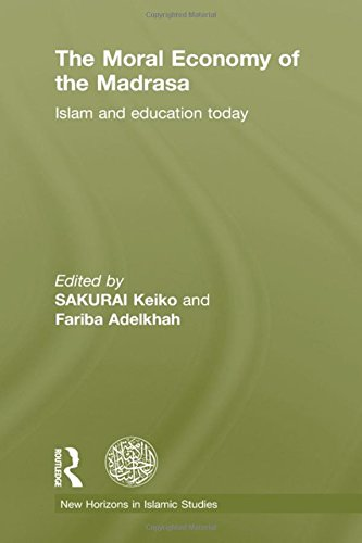 The Moral Economy of the Madrasa: Islam and Education Today (New Horizons in Islamic Studies)
