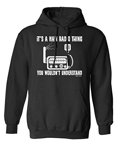 Its a HAM RADIO Thing You Wouldnt Understand Scelta di con cappuccio o un maglione Uomo Donna Unisex (Hoodie) Black