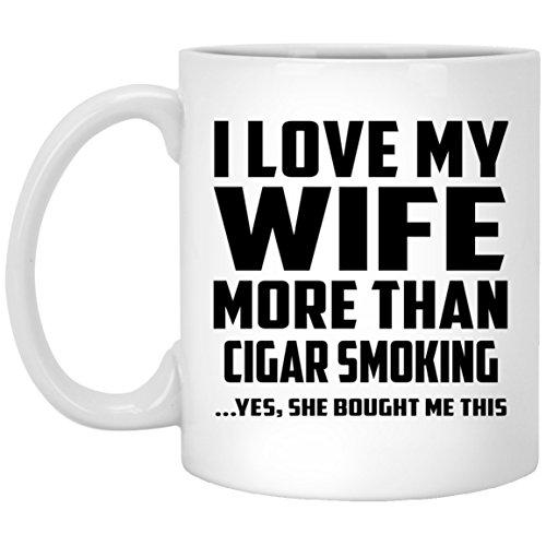 I Love My Wife More Than Cigar Smoking - 11 Oz Coffee Mug Kaffeebecher 325 ml Weiß Keramik-Teetasse - Geschenk zum Geburtstag Jahrestag Muttertag Vatertag Ostern -