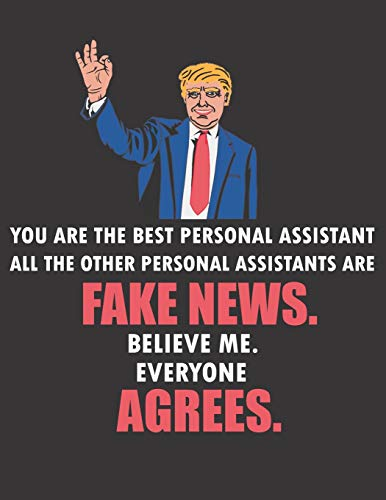 You Are The Best Personal Assistant All The Other Personal Assistants Are Fake News. Believe Me. Everyone Agrees: Funny Blank Line Personal Assistant Notebook / Journal (8.5 x 11 - 110 pages)
