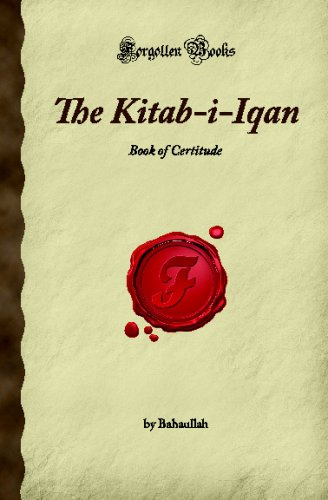 The Kitab-i-Iqan: Book of Certitude (Forgotten Books) por Bahaullah