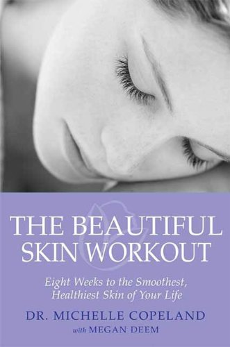 The Beautiful Skin Workout: Eight Weeks to the Smoothest, Healthiest Skin of Your Life (English Edition) - Michelle Copeland