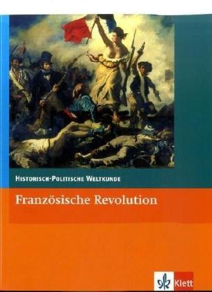 Französische Revolution: Klasse 10-13 (Historisch-Politische Weltkunde)